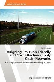 Designing Emission Friendly and Cost Effective Supply Chain Networks by Grajczyk Karl J.