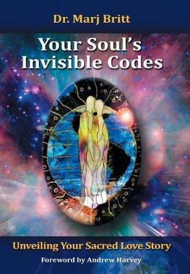 Your Soul's Invisible Codes by Dr Marj Britt