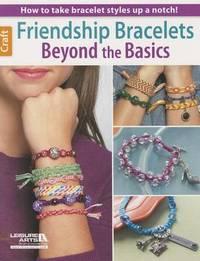 Friendship Bracelets Beyond the Basics by Leisure Arts