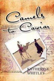 Camels to Caviar by Katherine Whitley