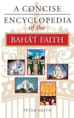 A Concise Encyclopedia of the Baha'i Faith by Peter Smith