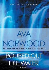 Poured Out Like Water by Ava Norwood