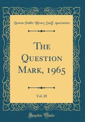 The Question Mark, 1965, Vol. 20 (Classic Reprint) by Boston Public Library Staff Association