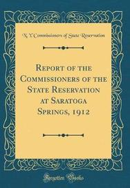 Report of the Commissioners of the State Reservation at Saratoga Springs, 1912 (Classic Reprint) by N y Commissioners of Stat Reservation image