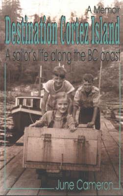 Destination Cortez Island by June Cameron