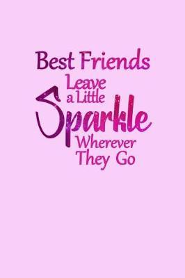 Best Friends Leave a Little Sparkle Wherever They Go by Birchfield Journals