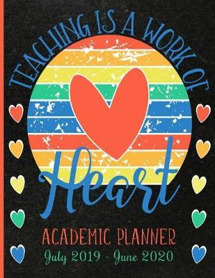 Teaching Is A Work Of Heart Academic Planner July 2019 - June 2020 by School Sentiments Studio