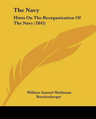The Navy: Hints On The Reorganization Of The Navy (1845) by William Samuel Waithman Ruschenberger image