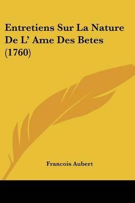 Entretiens Sur La Nature De L' Ame Des Betes (1760) by Francois Aubert image
