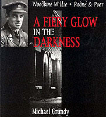 A Fiery Glow in the Darkness by Michael Grundy