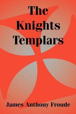 The Knights Templars by James Anthony Froude image