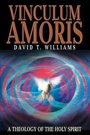 Vinculum Amoris: A Theology of the Holy Spirit by David T Williams image
