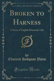 Broken to Harness by Edmund Hodgson Yates