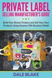 Private Label Selling Manufacturer's Guide by Dale Blake