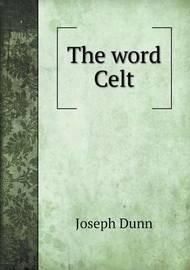 The Word Celt by Joseph Dunn