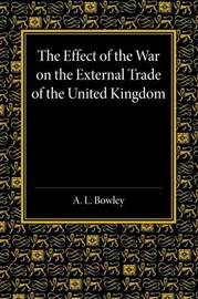 The Effect of the War on the External Trade of the United Kingdom by Arthur Lyon Bowley