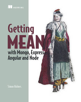 Getting MEAN with Mongo, Express, Angular, and Node by Simon Holmes