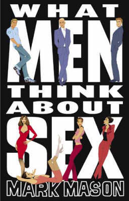 What Men Think About Sex by Mark Mason