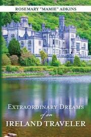Extraordinary Dreams of an Ireland Traveler by Rosemary Mamie Adkins