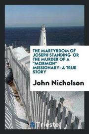 The Martyrdom of Joseph Standing or the Murder of a Mormon Missionary by John Nicholson
