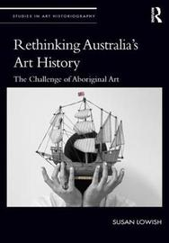 Rethinking Australia's Art History by Susan Lowish
