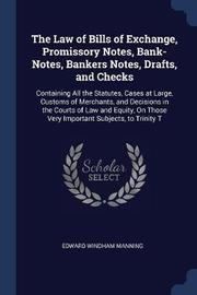 The Law of Bills of Exchange, Promissory Notes, Bank-Notes, Bankers Notes, Drafts, and Checks by Edward Windham Manning