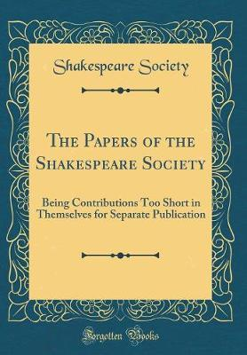 The Papers of the Shakespeare Society by Shakespeare Society