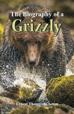 The Biography of a Grizzly by Ernest Thompson Seton image