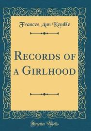 Records of a Girlhood (Classic Reprint) by Frances Ann Kemble image