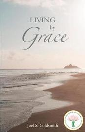 Living by Grace by Joel S Goldsmith