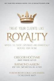 Treat Your Clients Like Royalty by Raymond Aaron
