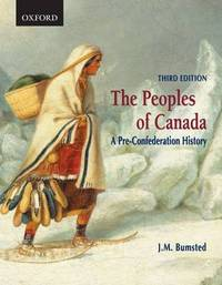 The Peoples of Canada: A Pre-Confederation History by Fellow J M Bumsted (University of Manitoba St. John's College, University of Manitoba St. Johns College, University of Manitoba University of Manitoba image
