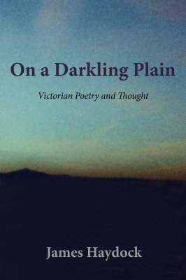 On a Darkling Plain: Victorian Poetry and Thought by James Haydock image
