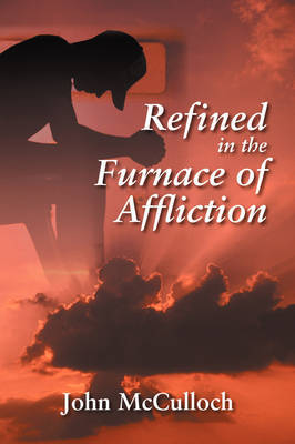 Refined in the Furnace of Affliction by John McCulloch image