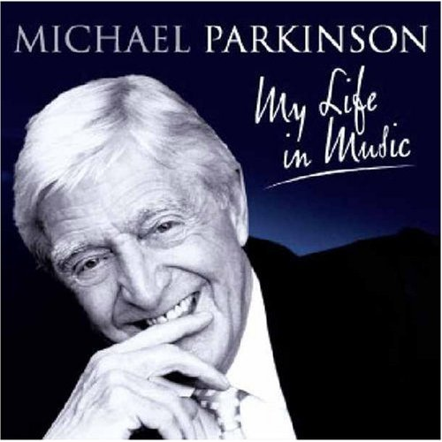 Sir Michael Parkinson - My Life In Music by Various image