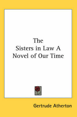 The Sisters in Law A Novel of Our Time by Gertrude Atherton