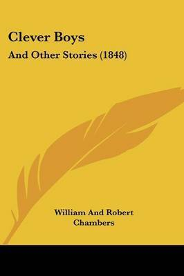Clever Boys: And Other Stories (1848) by William And Robert Chambers