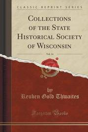 Collections of the State Historical Society of Wisconsin, Vol. 14 (Classic Reprint) by Reuben Gold Thwaites