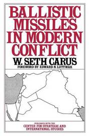 Ballistic Missiles in Modern Conflict by W.Seth Carus
