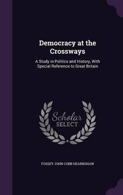 Democracy at the Crossways by Fossey John Cobb Hearnshaw image