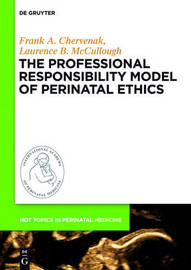 The Professional Responsibility Model of Perinatal Ethics by Frank A. Chervenak