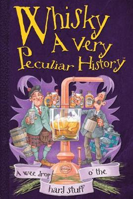 Whisky, a Very Peculiar History by Fiona MacDonald image
