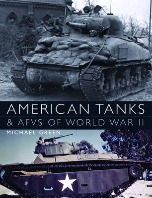 American Tanks & AFVs of World War II by Mike Green