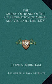 The Modus Operandi of the Cell Formation of Animal and Vegetable Life (1878) by Eliza A Burnham