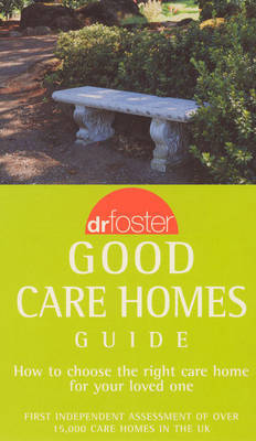 Dr Foster's Good Care Homes Guide by Dr. Foster
