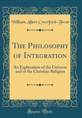 The Philosophy of Integration by William Albert Crawford-Frost