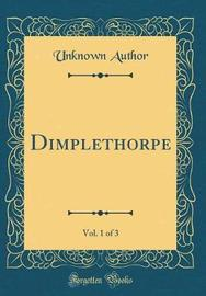Dimplethorpe, Vol. 1 of 3 (Classic Reprint) by Unknown Author image
