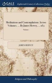 Meditations and Contemplations. in Two Volumes. ... by James Hervey, ... of 2; Volume 1 by James Hervey image