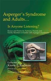 Asperger Syndrome and Adults... Is Anyone Listening? by Karen E Rodman