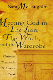 Meeting God in the Lion, the Witch, and the Wardrobe by Sara McLaughlin image